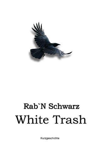 White Trash  by  Rab`N Schwarz