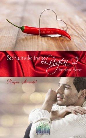 Tanzende Messer (Schwindelfreie Lügen, #2)  by  Kajsa Arnold