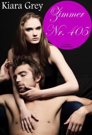 Zimmer Nr 405 - erotische & prickelnde Verführung, Erotik, Lust, Liebe, Leidenschaft, und Sex Fantasien Geschichten  by  Kiara Grey