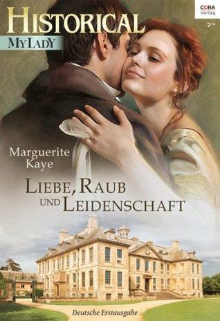 Liebe, Raub und Leidenschaft Marguerite Kaye