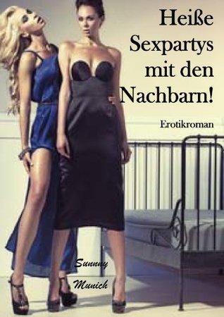 Heisse Sexpartys mit den Nachbarn! Erotikroman  by  Sunny Munich