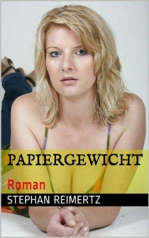 Papiergewicht: Roman  by  Stephan Reimertz