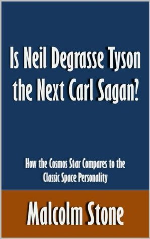 Is Neil Degrasse Tyson the Next Carl Sagan?: How the Cosmos Star Compares to the Classic Space Personality [Article] Malcolm Stone