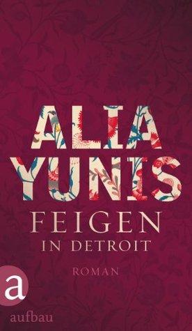 Feigen in Detroit: Roman Alia Yunis