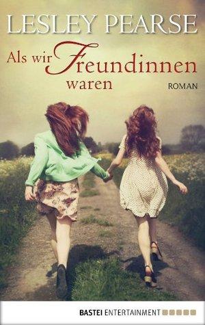 Als wir Freundinnen waren: Roman  by  Lesley Pearse