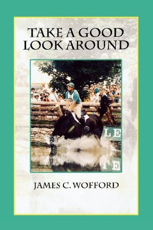 Take a Good Look Around James C Wofford