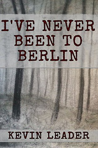 Ive Never Been to Berlin  by  Kevin Leader