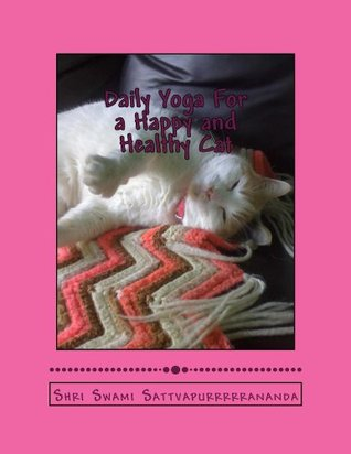 Daily Yoga For a Happy and Healthy Cat  by  Swami Sattvapurrrrrananda