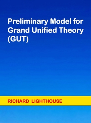 Preliminary Model for Grand Unified Theory  by  Richard Lighthouse