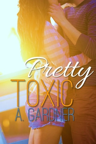 Pretty Toxic: A New Adult Romance A. Gardner