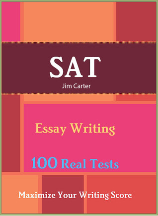 Sat Essay Writing: Maximize Your Writing Score - 100 Real Tests  by  Jim Carter, Sr