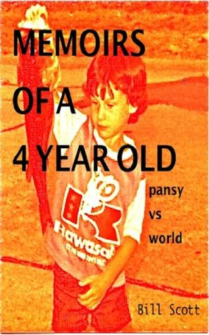 Memoirs of a 4 Year Old: pansy vs world  by  Bill Scott