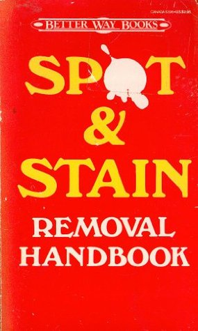 Spot and Stain Removal Handbook Better Way Books