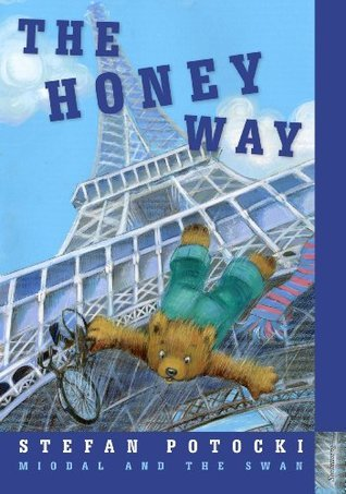 The Honey Way: Miodal and the swan: Teddy bears journey around the world - English edition  by  Stefan Potocki