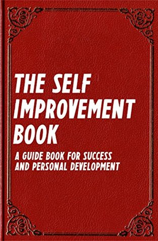 The Self Improvement Book: A Guide Book for Success and Personal Development (Best Business Books 14) Can Akdeniz