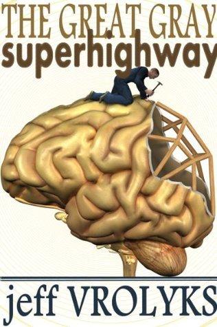The Great Gray Superhighway Jeff Vrolyks