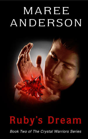 Rubys Dream: Book Two of The Crystal Warriors Series Maree Anderson