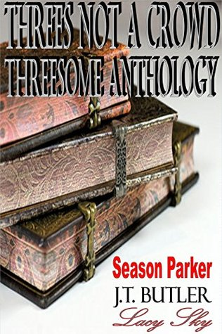 Threes Not a Crowd -*****ON SALE***** Anthology, Erotica, Threesome  by  Season Parker