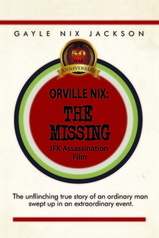 Orville Nix: The Missing JFK Assassination Film  by  Gayle Nix Jackson
