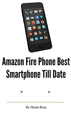 Amazon Fire Phone Best Smartphone Till Date  by  Hasan Raza