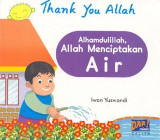 Alhamdulillah, Allah Menciptakan Air  by  Iwan Yuswandi