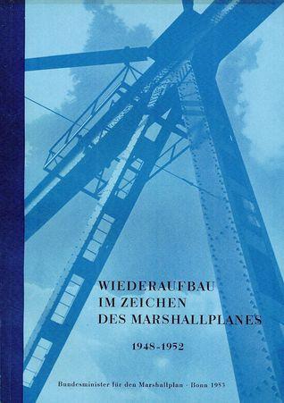 Wiederaufbau im Zeichen des Marschallplanes 1948–1952  by  Franz Blücher