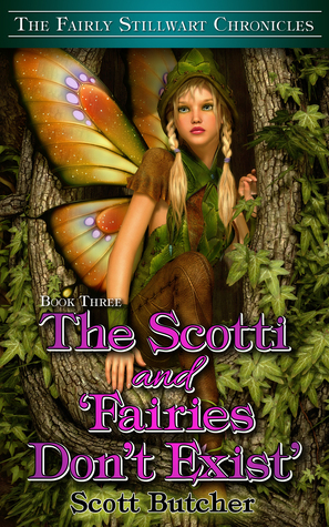 The Scotti and Fairies Dont Exist (The Fairly Stillwart Chronicals #3)  by  Scott Butcher