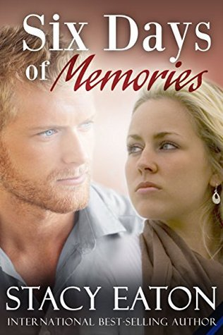 Six Days of Memories  by  Stacy Eaton