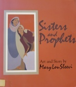 Sisters and Prophets: Art and Story  by  Mary Lou Sleevi