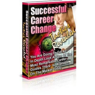 Successful Career Change Tactics Revealed: How to Successfully Choose the Right Career for Your Future! AAA+++ (81 Pages)  by  eBook Media Ventures