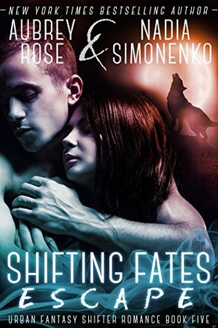 Shifting Fates: Escape (Urban Fantasy Shifter Romance, #5)  by  Aubrey Rose