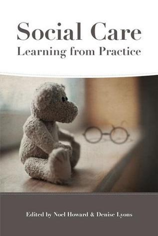 Social Care: Learning from Practice  by  Noël Howard