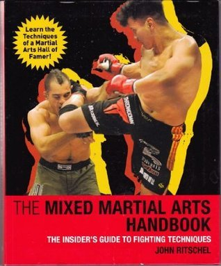 Mixed Martial Arts Handbook: The Insiders Guide to Fighting Techniques  by  John Ritschel