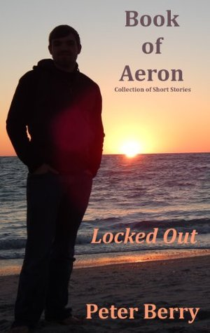 Locked Out (Book of Aeron 1)  by  Peter Berry