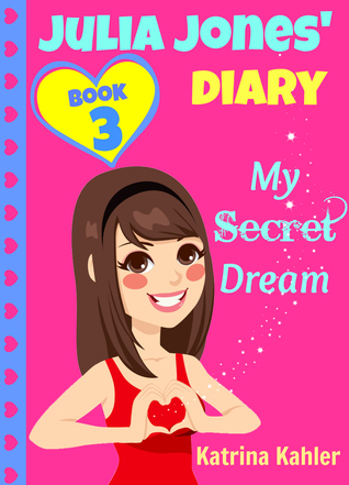 Julia Jones Diary: Book 3: My Secret Dream Katrina Kahler