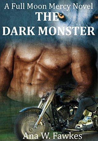 The Dark Monster (Full Moon Mercy, #3)  by  Ana W. Fawkes