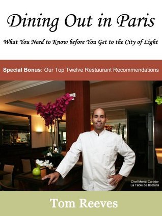 Dining Out in Paris: What You Need to Know before You Get to the City of Light  by  Tom Reeves
