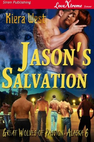 Jasons Salvation [Great Wolves of Passion, Alaska 6] Kiera West
