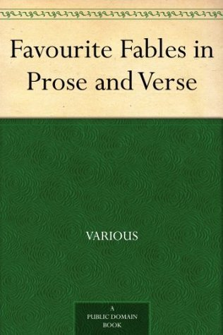 Favourite Fables in Prose and Verse Various