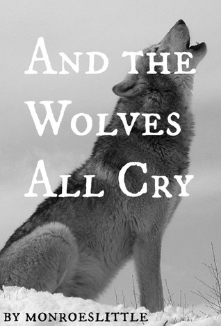 And the Wolves All Cry  by  monroeslittle