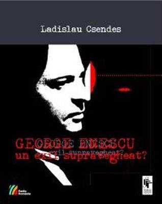 George Enescu – un exil supravegheat? Ladislau Csendes