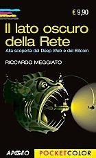 Il lato oscuro della Rete : Alla scoperta del Deep Web e del Bitcoin Riccardo Meggiato