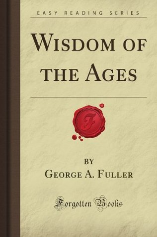 Wisdom of the Ages (Forgotten Books) George A. Fuller