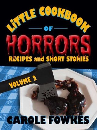 Little Cookbook of Horrors Recipes and Short Stories, Volume 2  by  Carole Fowkes