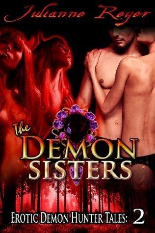The Demon Sisters (Paranormal Menage Erotica) (Erotic Demon Hunter Tales)  by  Julianne Reyer