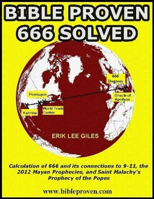Bible Proven and 666 Solved: How to Calculate the Number of the Beast Erik Lee Giles