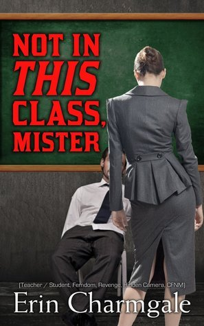 Not In This Class, Mister Erin Charmgale