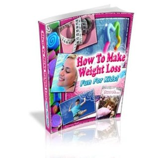How To Make Weight Loss Fun For Kids: Put Yourself, Your Child, And Your Whole Family In A Far Superior Place With New Health, New Vigor, And A Healthier Mindset! AAA+++  by  RRW