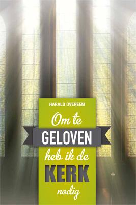 Om te geloven heb ik de kerk nodig  by  Harald Overeem