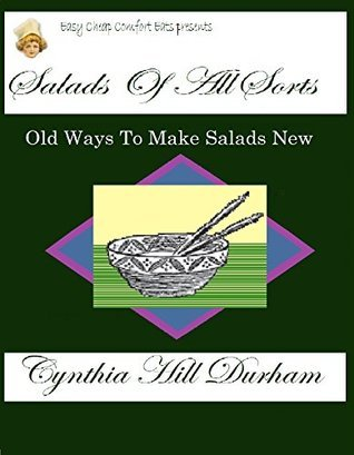 Salads of All Sorts  by  Cynthia Hill Durham